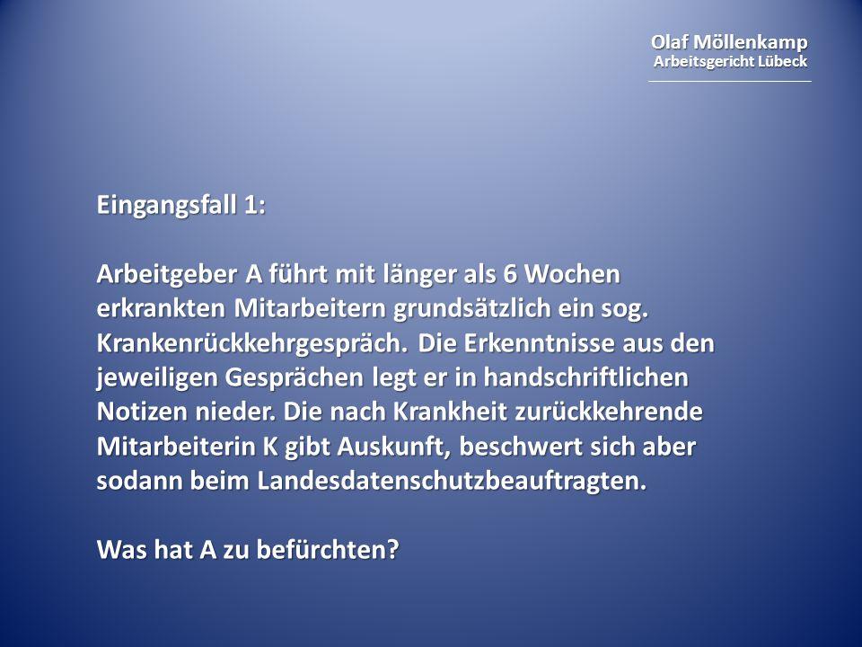 Olaf Möllenkamp Arbeitsgericht Lübeck Eingangsfall 1: Arbeitgeber A führt mit länger als 6 Wochen erkrankten Mitarbeitern grundsätzlich ein sog. Krank