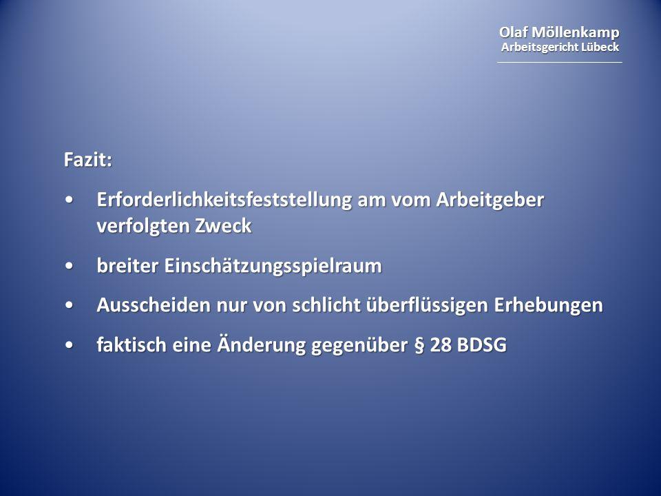 Olaf Möllenkamp Arbeitsgericht Lübeck Fazit: Erforderlichkeitsfeststellung am vom Arbeitgeber verfolgten ZweckErforderlichkeitsfeststellung am vom Arb