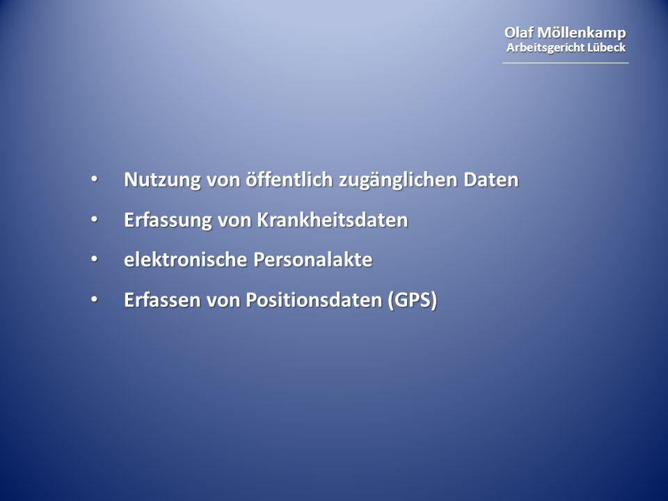 Olaf Möllenkamp Arbeitsgericht Lübeck Nutzung von öffentlich zugänglichen Daten Nutzung von öffentlich zugänglichen Daten Erfassung von Krankheitsdate