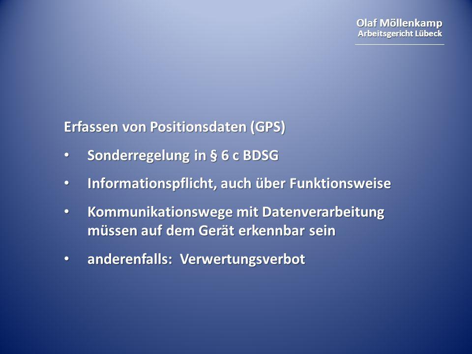Olaf Möllenkamp Arbeitsgericht Lübeck Erfassen von Positionsdaten (GPS) Sonderregelung in § 6 c BDSG Sonderregelung in § 6 c BDSG Informationspflicht,