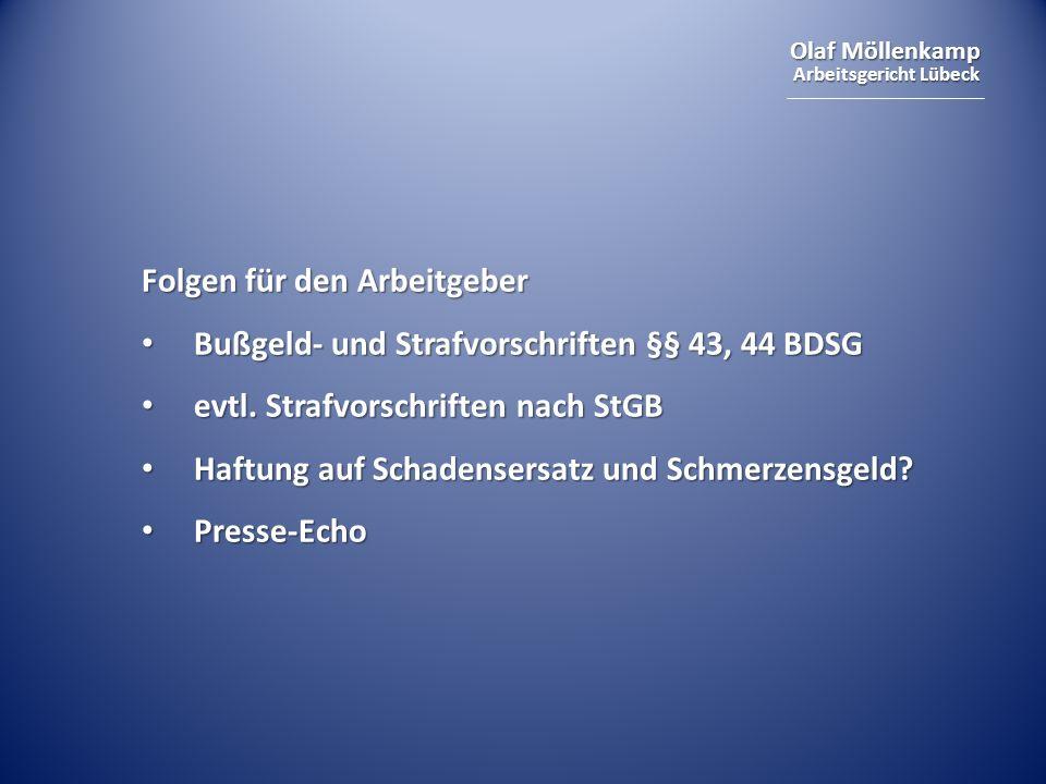 Olaf Möllenkamp Arbeitsgericht Lübeck Folgen für den Arbeitgeber Bußgeld- und Strafvorschriften §§ 43, 44 BDSG Bußgeld- und Strafvorschriften §§ 43, 4