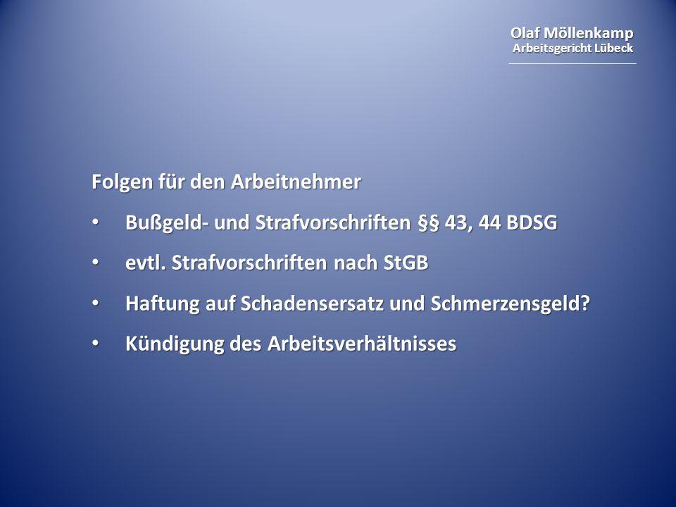 Olaf Möllenkamp Arbeitsgericht Lübeck Folgen für den Arbeitnehmer Bußgeld- und Strafvorschriften §§ 43, 44 BDSG Bußgeld- und Strafvorschriften §§ 43,