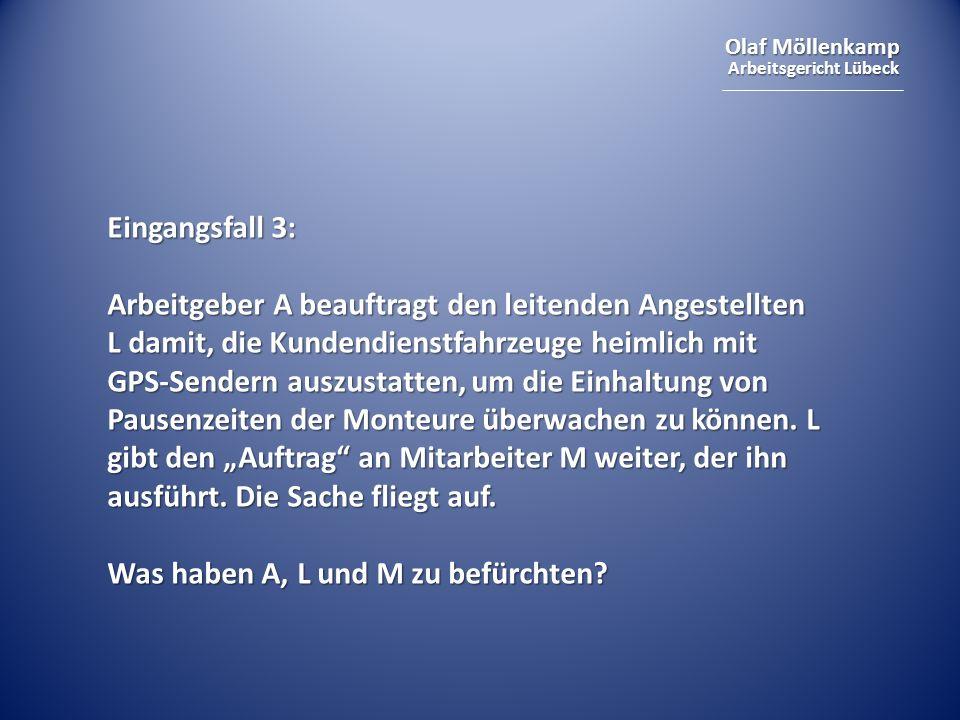Olaf Möllenkamp Arbeitsgericht Lübeck Eingangsfall 3: Arbeitgeber A beauftragt den leitenden Angestellten L damit, die Kundendienstfahrzeuge heimlich