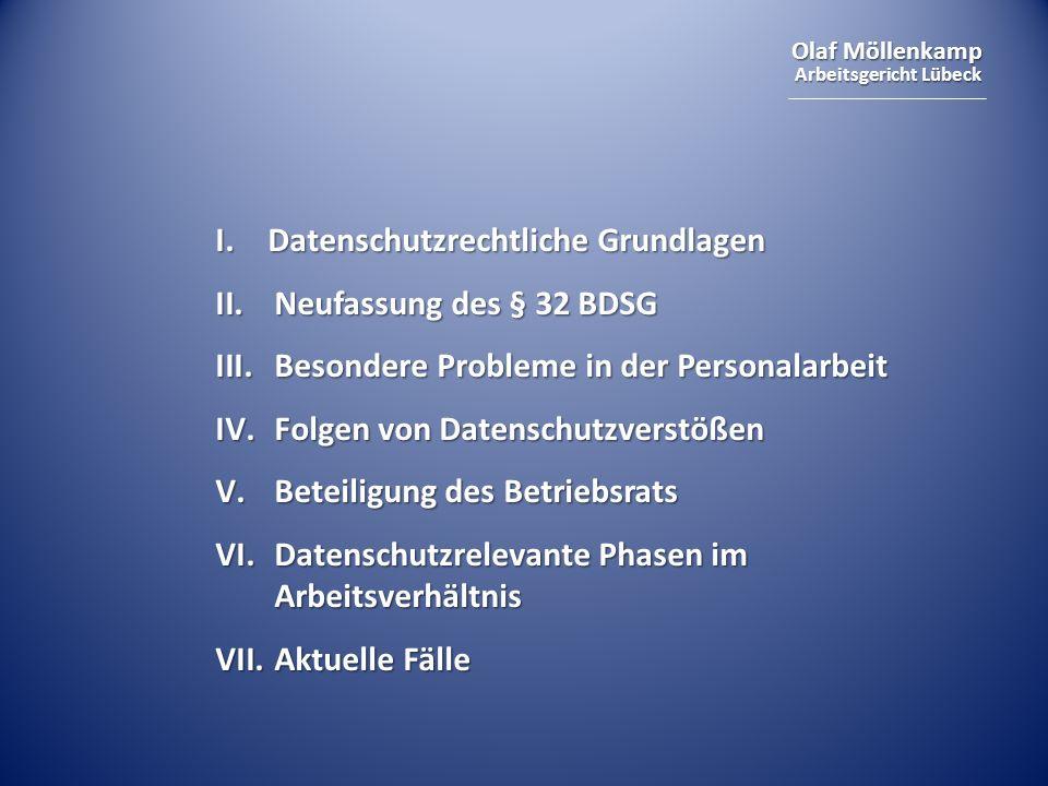 Olaf Möllenkamp Arbeitsgericht Lübeck I. Datenschutzrechtliche Grundlagen II.Neufassung des § 32 BDSG III.Besondere Probleme in der Personalarbeit IV.