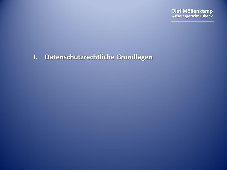 Olaf Möllenkamp Arbeitsgericht Lübeck I. Datenschutzrechtliche Grundlagen