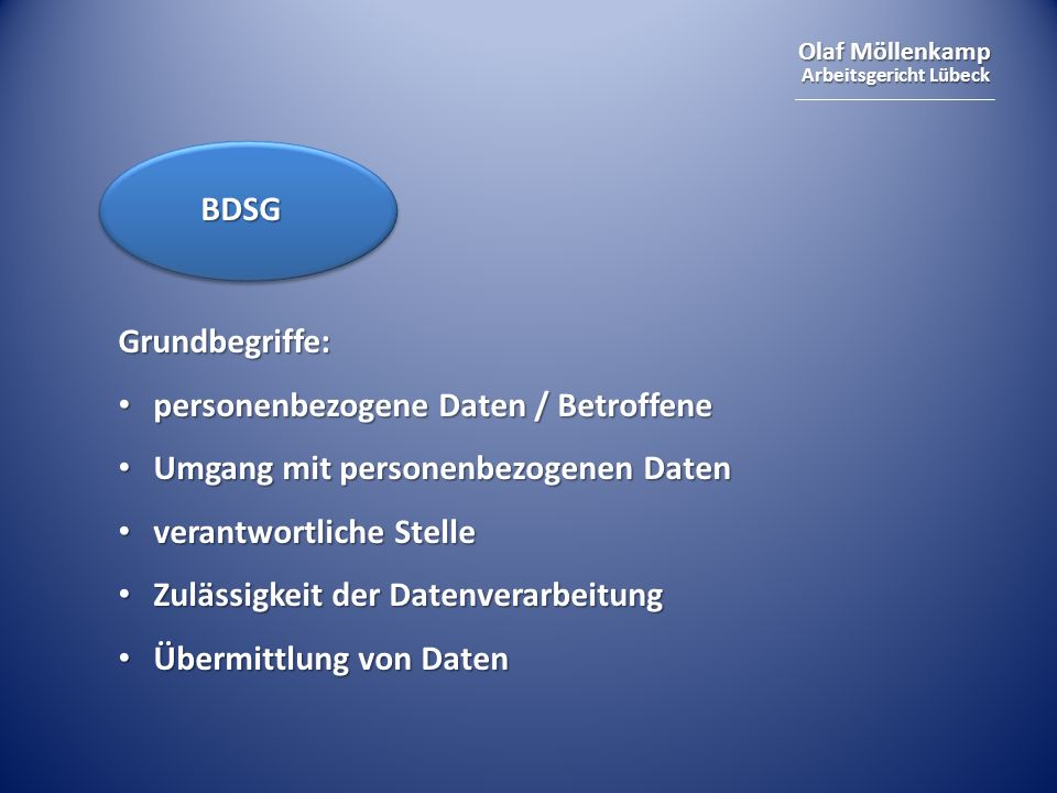 Olaf Möllenkamp Arbeitsgericht Lübeck Grundbegriffe: personenbezogene Daten / Betroffene personenbezogene Daten / Betroffene Umgang mit personenbezoge