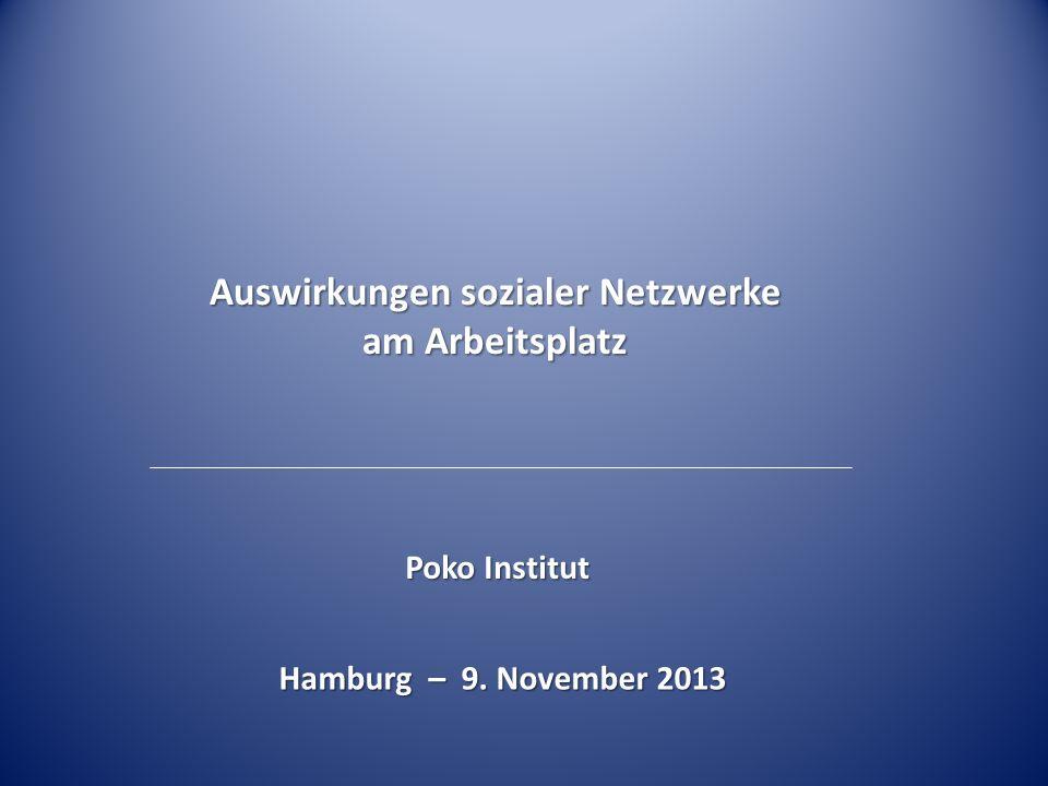 Auswirkungen sozialer Netzwerke am Arbeitsplatz Poko Institut Hamburg – 9. November 2013