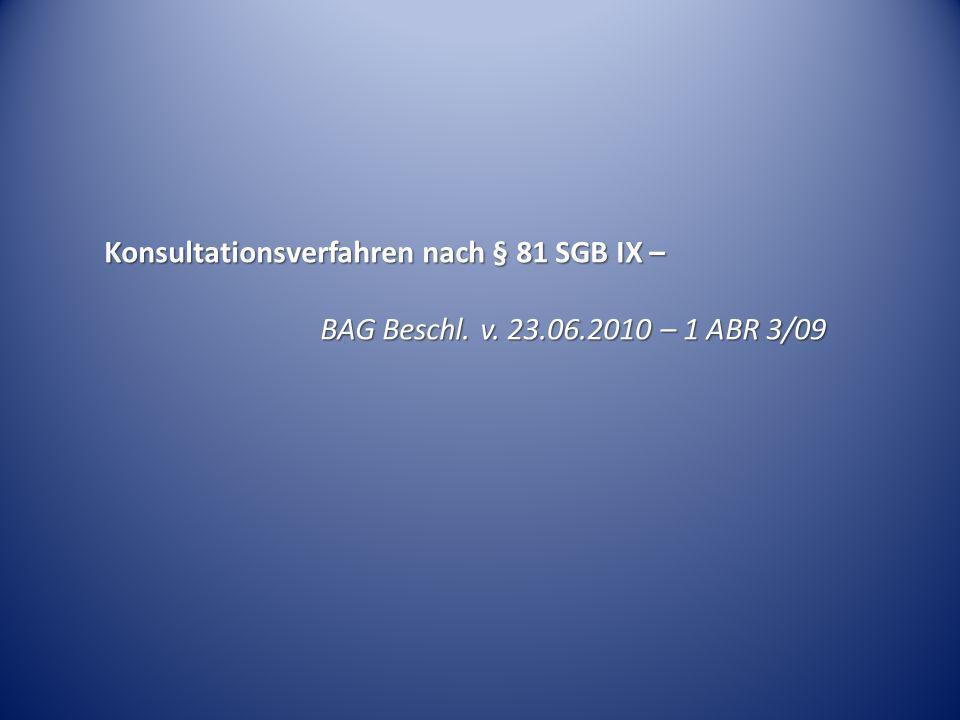 Konsultationsverfahren nach § 81 SGB IX – BAG Beschl. v. 23.06.2010 – 1 ABR 3/09