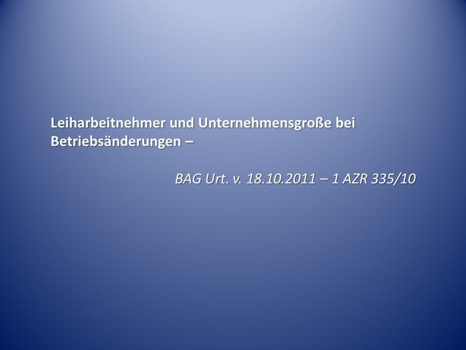 Leiharbeitnehmer und Unternehmensgroße bei Betriebsänderungen – BAG Urt. v. 18.10.2011 – 1 AZR 335/10