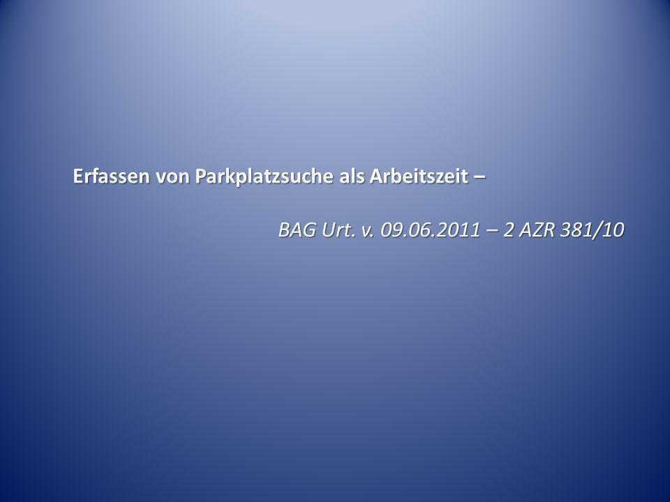 Erfassen von Parkplatzsuche als Arbeitszeit – BAG Urt. v. 09.06.2011 – 2 AZR 381/10