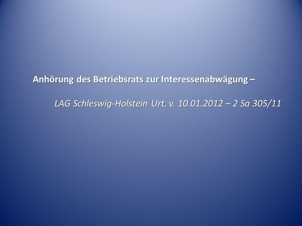 Anhörung des Betriebsrats zur Interessenabwägung – LAG Schleswig-Holstein Urt. v. 10.01.2012 – 2 Sa 305/11
