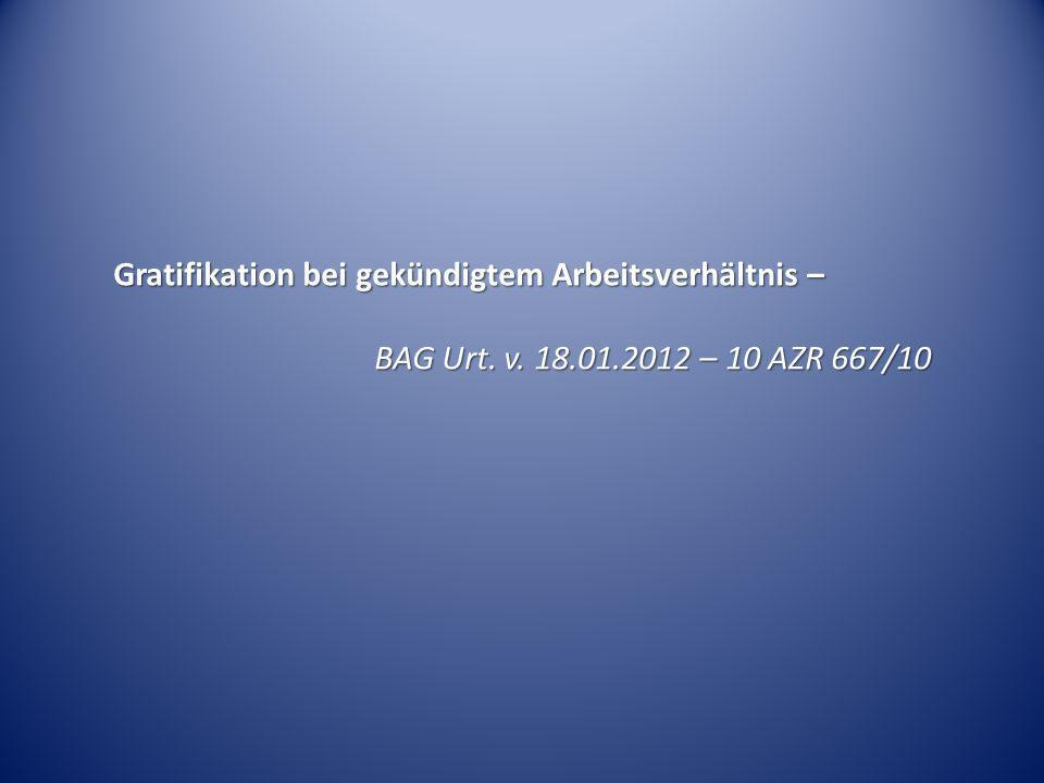 Gratifikation bei gekündigtem Arbeitsverhältnis – BAG Urt. v. 18.01.2012 – 10 AZR 667/10