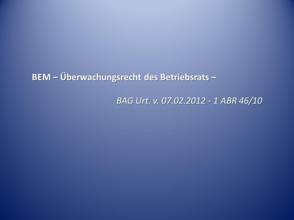 BEM – Überwachungsrecht des Betriebsrats – BAG Urt. v. 07.02.2012 - 1 ABR 46/10