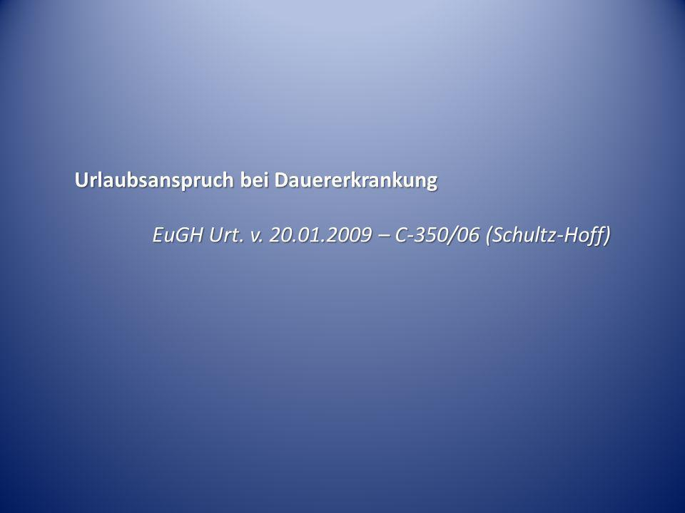 Urlaubsanspruch bei Dauererkrankung EuGH Urt. v. 20.01.2009 – C-350/06 (Schultz-Hoff)