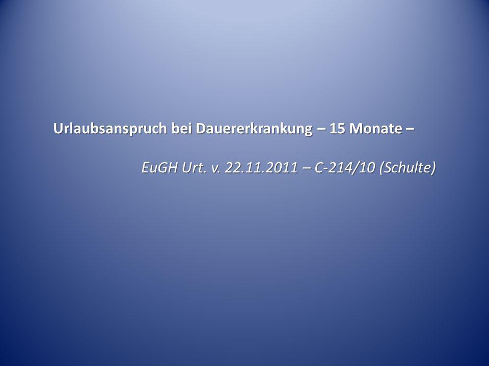 Urlaubsanspruch bei Dauererkrankung – 15 Monate – EuGH Urt. v. 22.11.2011 – C-214/10 (Schulte)