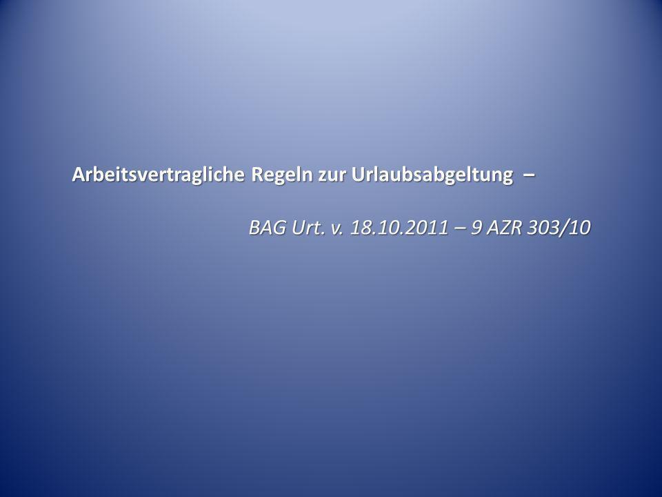 Arbeitsvertragliche Regeln zur Urlaubsabgeltung – BAG Urt. v. 18.10.2011 – 9 AZR 303/10