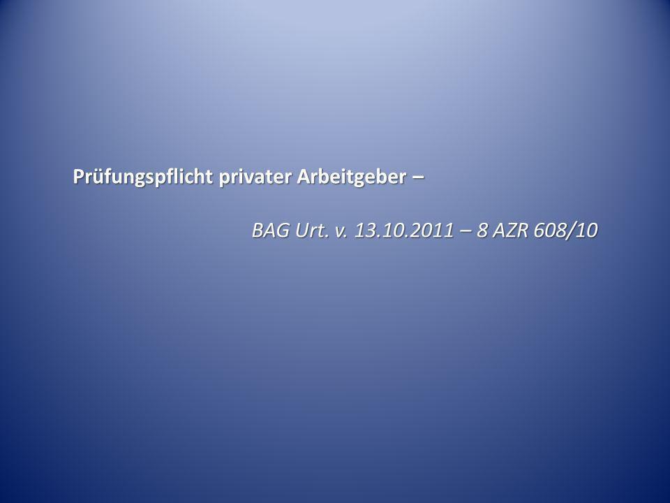 Prüfungspflicht privater Arbeitgeber – BAG Urt. v. 13.10.2011 – 8 AZR 608/10