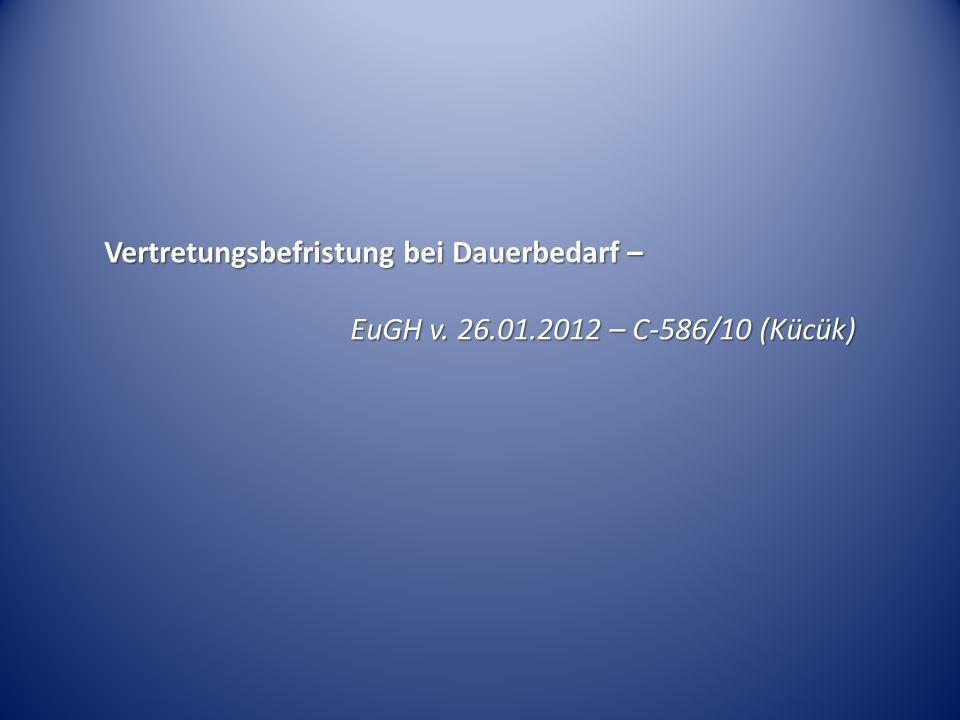 Vertretungsbefristung bei Dauerbedarf – EuGH v. 26.01.2012 – C-586/10 (Kücük)