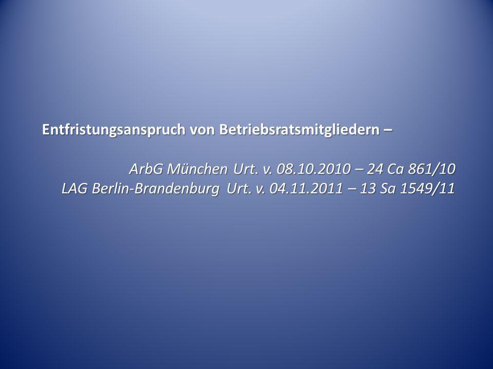 Entfristungsanspruch von Betriebsratsmitgliedern – ArbG München Urt. v. 08.10.2010 – 24 Ca 861/10 LAG Berlin-Brandenburg Urt. v. 04.11.2011 – 13 Sa 15
