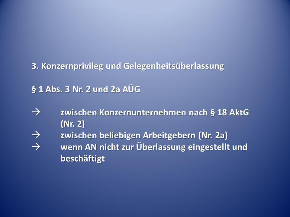 3. Konzernprivileg und Gelegenheitsüberlassung § 1 Abs. 3 Nr. 2 und 2a AÜG zwischen Konzernunternehmen nach § 18 AktG (Nr. 2) zwischen Konzernunterneh