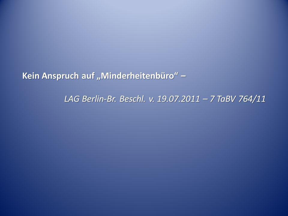 Kein Anspruch auf Minderheitenbüro – LAG Berlin-Br. Beschl. v. 19.07.2011 – 7 TaBV 764/11
