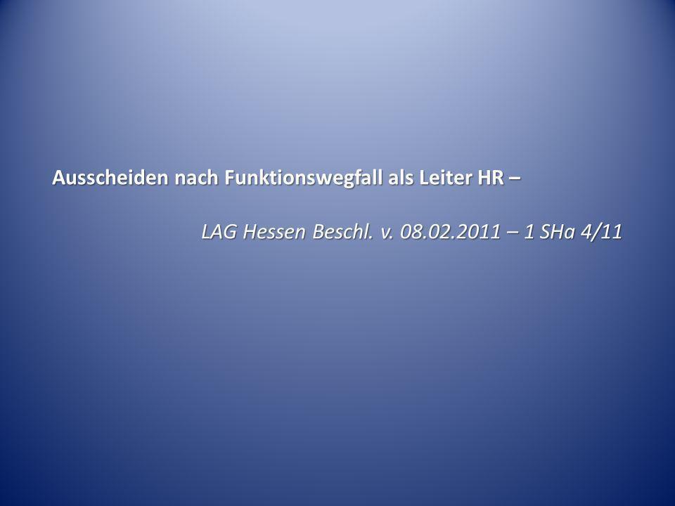Ausscheiden nach Funktionswegfall als Leiter HR – LAG Hessen Beschl. v. 08.02.2011 – 1 SHa 4/11