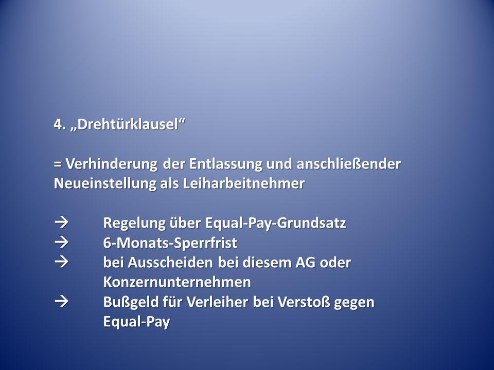4. Drehtürklausel = Verhinderung der Entlassung und anschließender Neueinstellung als Leiharbeitnehmer Regelung über Equal-Pay-Grundsatz Regelung über