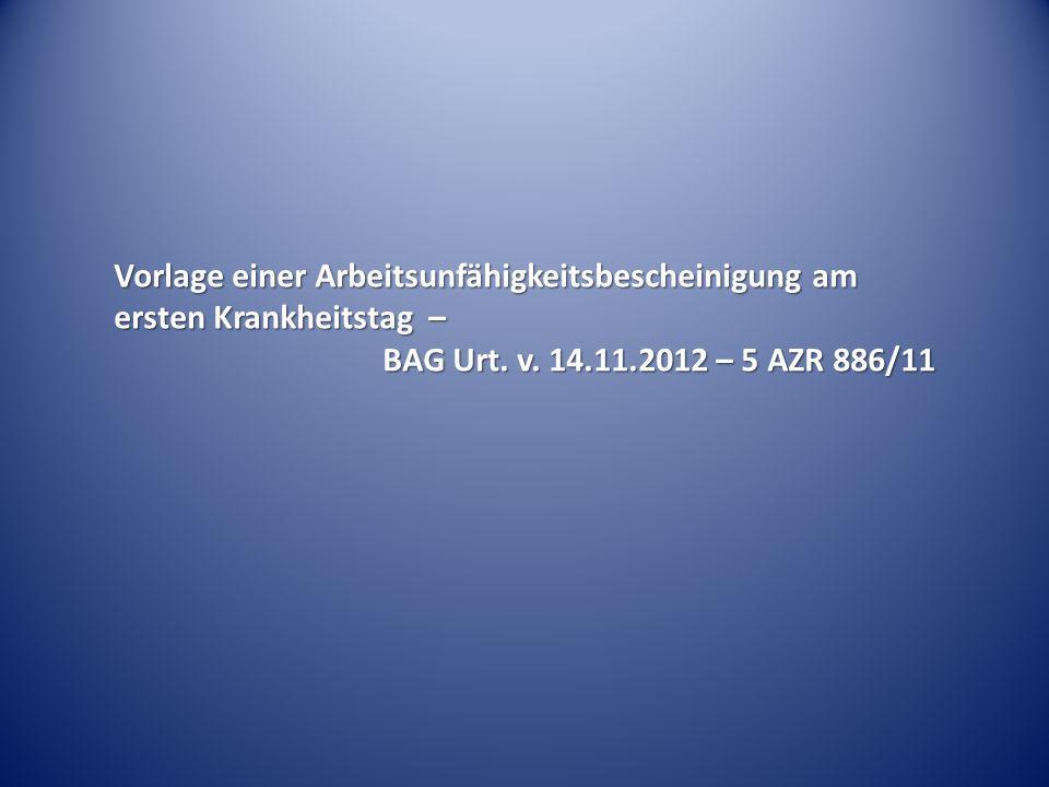 Vorlage einer Arbeitsunfähigkeitsbescheinigung am ersten Krankheitstag – BAG Urt. v. 14.11.2012 – 5 AZR 886/11
