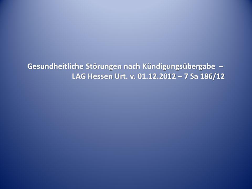 Gesundheitliche Störungen nach Kündigungsübergabe – LAG Hessen Urt. v. 01.12.2012 – 7 Sa 186/12