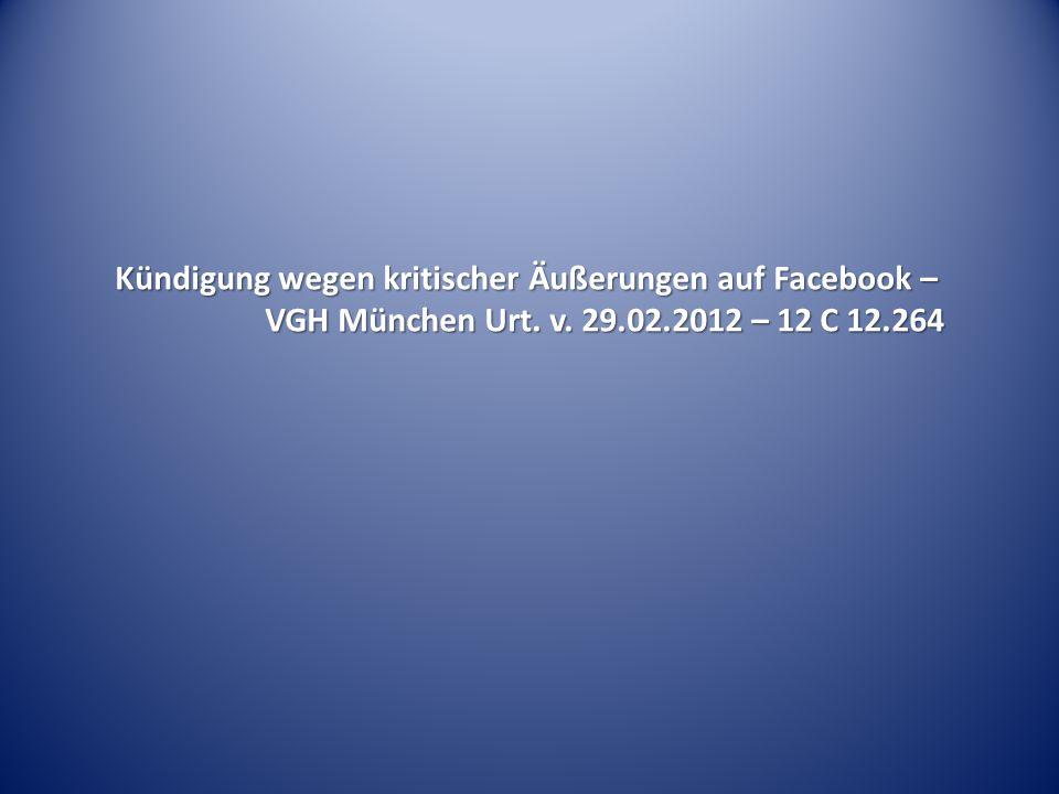 Kündigung wegen kritischer Äußerungen auf Facebook – VGH München Urt. v. 29.02.2012 – 12 C 12.264