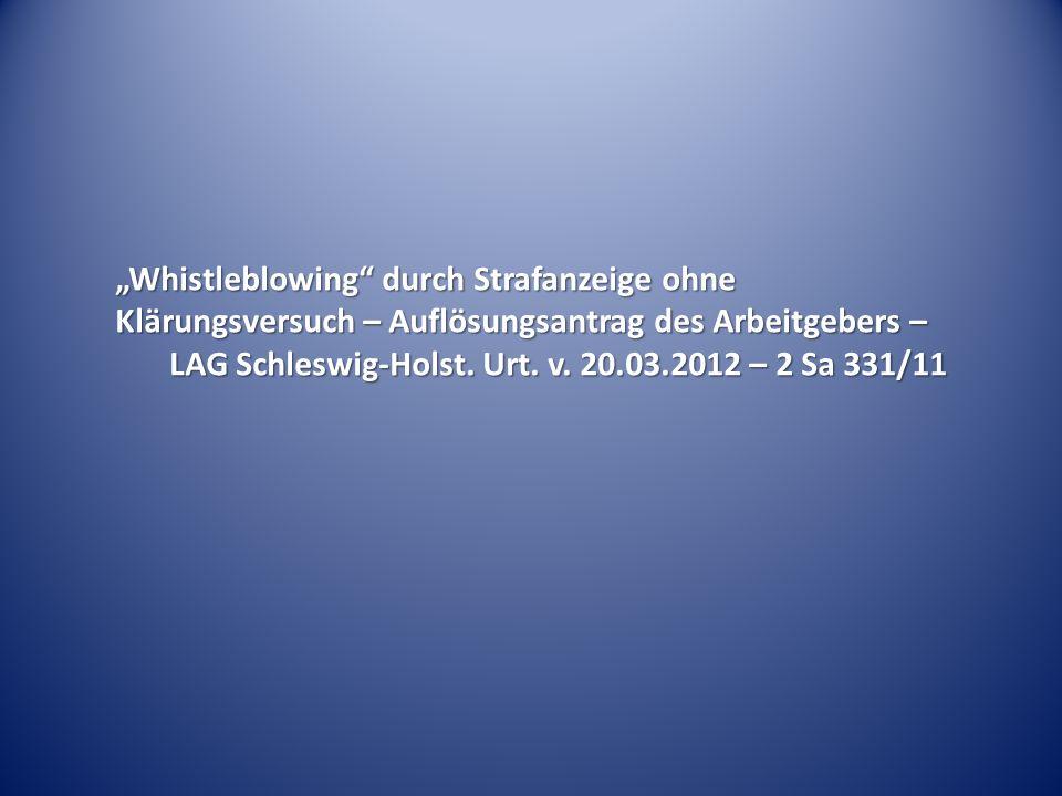 Whistleblowing durch Strafanzeige ohne Klärungsversuch – Auflösungsantrag des Arbeitgebers – LAG Schleswig-Holst. Urt. v. 20.03.2012 – 2 Sa 331/11