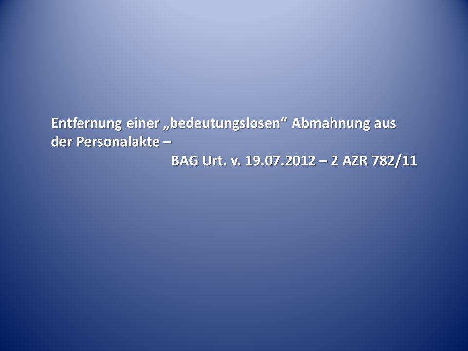 Entfernung einer bedeutungslosen Abmahnung aus der Personalakte – BAG Urt. v. 19.07.2012 – 2 AZR 782/11