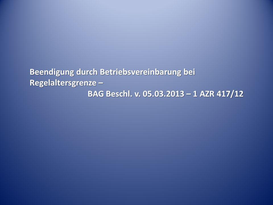 Beendigung durch Betriebsvereinbarung bei Regelaltersgrenze – BAG Beschl. v. 05.03.2013 – 1 AZR 417/12