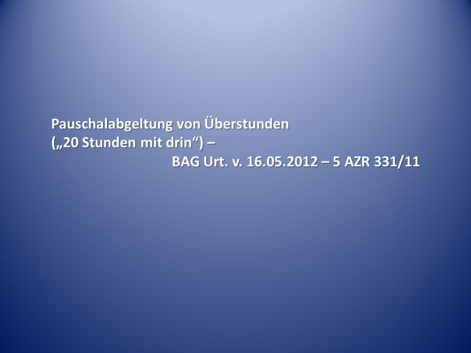 Pauschalabgeltung von Überstunden (20 Stunden mit drin) – BAG Urt. v. 16.05.2012 – 5 AZR 331/11
