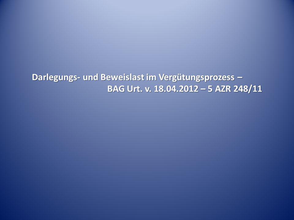 Darlegungs- und Beweislast im Vergütungsprozess – BAG Urt. v. 18.04.2012 – 5 AZR 248/11