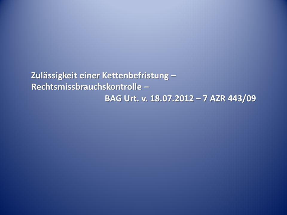 Zulässigkeit einer Kettenbefristung – Rechtsmissbrauchskontrolle – BAG Urt. v. 18.07.2012 – 7 AZR 443/09