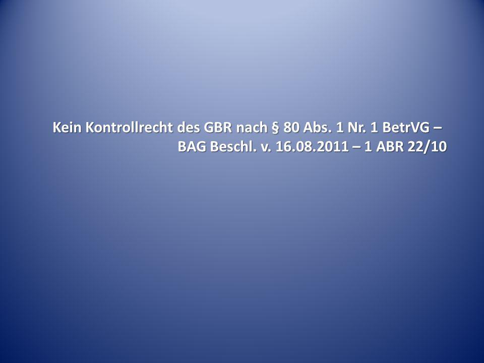 Kein Kontrollrecht des GBR nach § 80 Abs. 1 Nr. 1 BetrVG – BAG Beschl. v. 16.08.2011 – 1 ABR 22/10