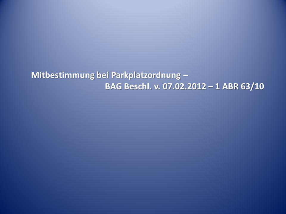 Mitbestimmung bei Parkplatzordnung – BAG Beschl. v. 07.02.2012 – 1 ABR 63/10