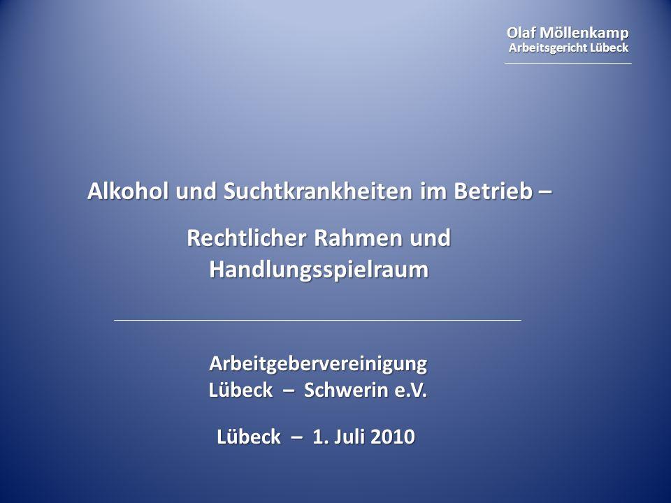 Olaf Möllenkamp Arbeitsgericht Lübeck Alkohol und Suchtkrankheiten im Betrieb – Rechtlicher Rahmen und Handlungsspielraum Arbeitgebervereinigung Lübeck – Schwerin e.V.