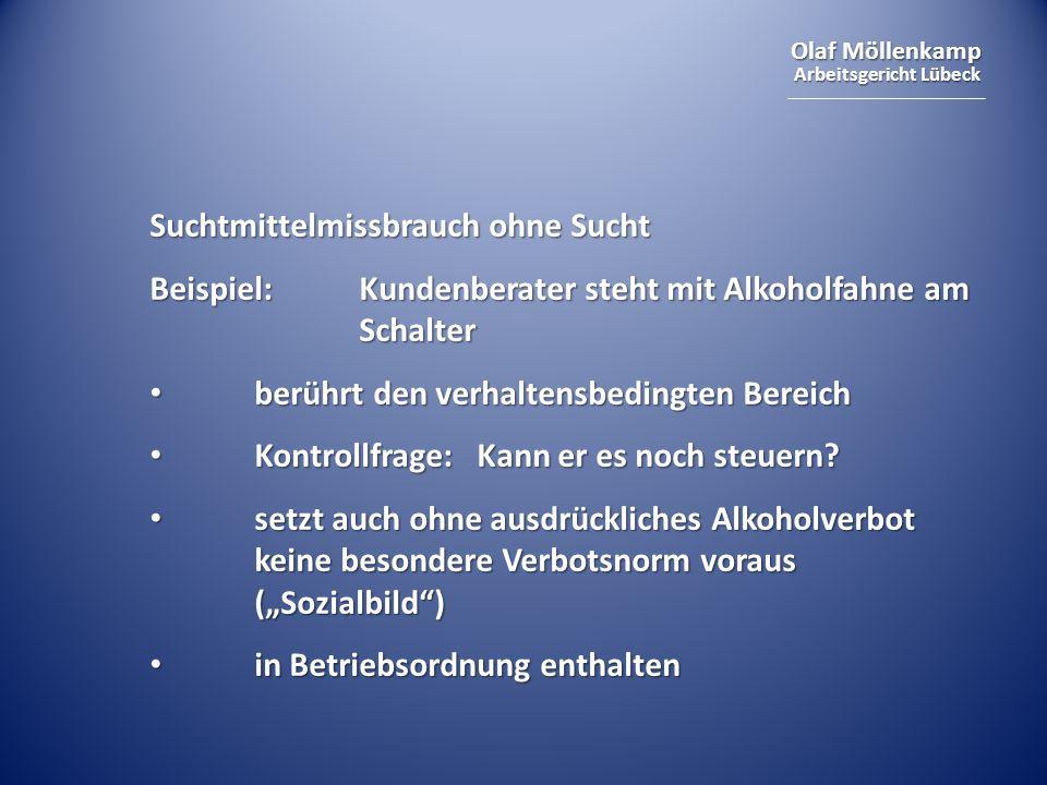 Olaf Möllenkamp Arbeitsgericht Lübeck Suchtmittelmissbrauch ohne Sucht Beispiel:Kundenberater steht mit Alkoholfahne am Schalter berührt den verhaltensbedingten Bereich berührt den verhaltensbedingten Bereich Kontrollfrage: Kann er es noch steuern.