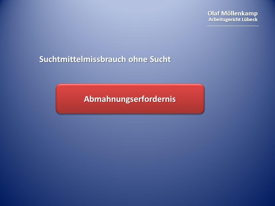 Olaf Möllenkamp Arbeitsgericht Lübeck Suchtmittelmissbrauch ohne Sucht AbmahnungserfordernisAbmahnungserfordernis
