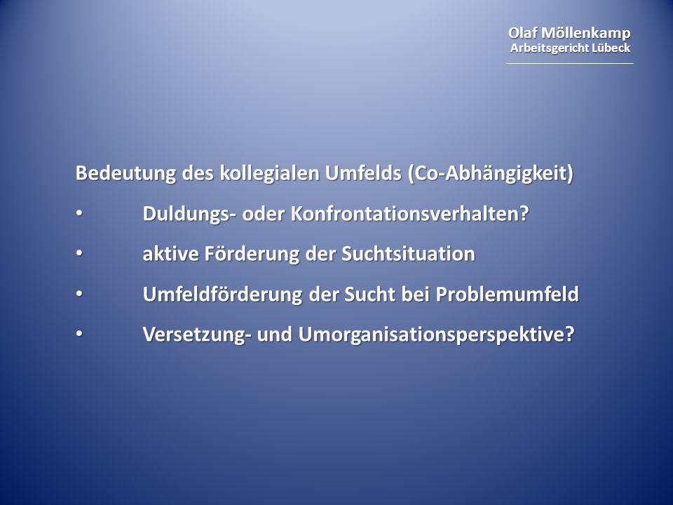 Olaf Möllenkamp Arbeitsgericht Lübeck Bedeutung des kollegialen Umfelds (Co-Abhängigkeit) Duldungs- oder Konfrontationsverhalten.
