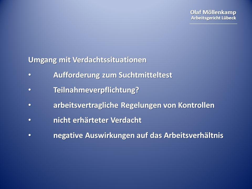 Olaf Möllenkamp Arbeitsgericht Lübeck Umgang mit Verdachtssituationen Aufforderung zum Suchtmitteltest Aufforderung zum Suchtmitteltest Teilnahmeverpflichtung.