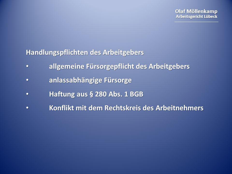 Olaf Möllenkamp Arbeitsgericht Lübeck Handlungspflichten des Arbeitgebers allgemeine Fürsorgepflicht des Arbeitgebers allgemeine Fürsorgepflicht des Arbeitgebers anlassabhängige Fürsorge anlassabhängige Fürsorge Haftung aus § 280 Abs.