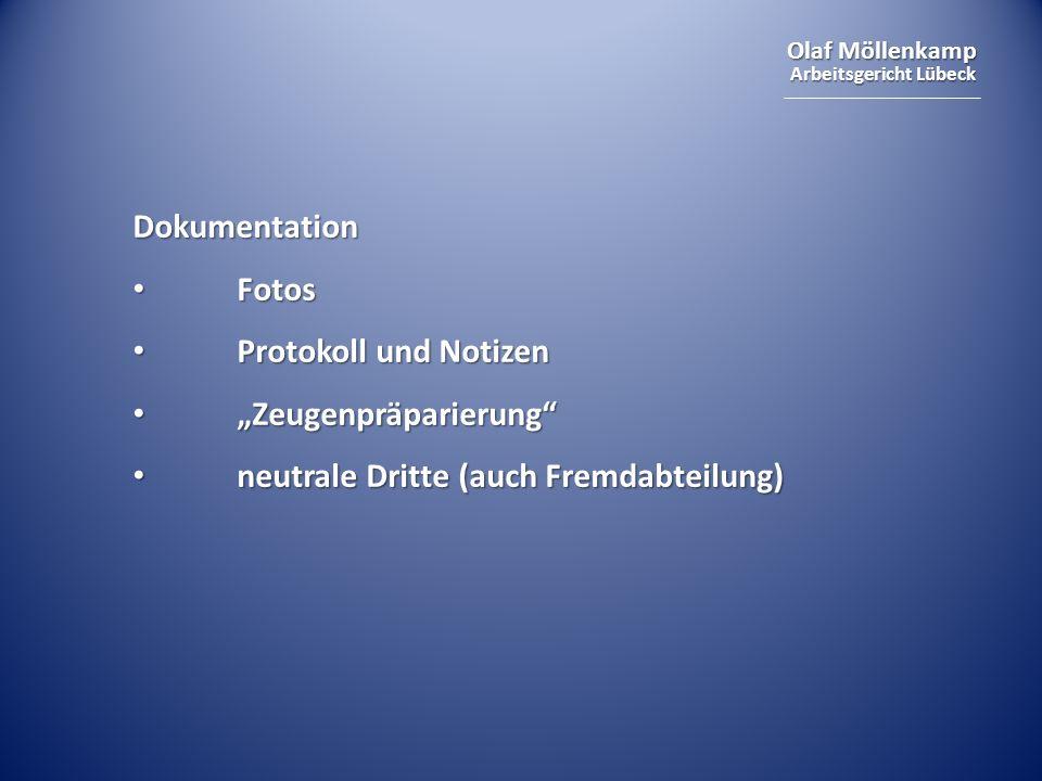 Olaf Möllenkamp Arbeitsgericht Lübeck Dokumentation Fotos Fotos Protokoll und Notizen Protokoll und Notizen Zeugenpräparierung Zeugenpräparierung neutrale Dritte (auch Fremdabteilung) neutrale Dritte (auch Fremdabteilung)