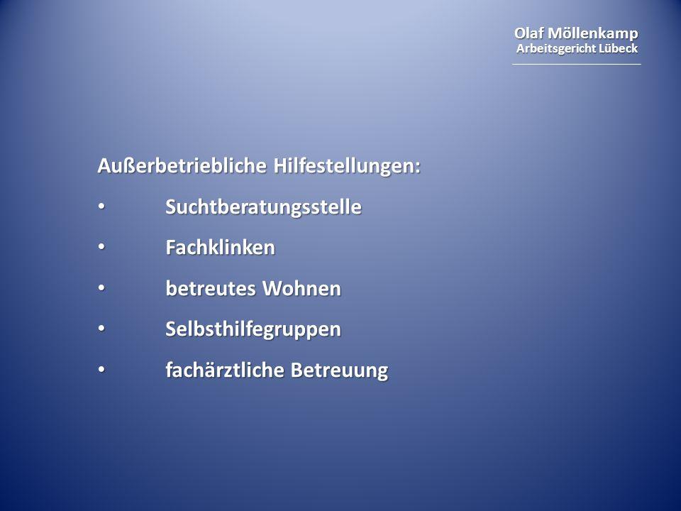 Olaf Möllenkamp Arbeitsgericht Lübeck Außerbetriebliche Hilfestellungen: Suchtberatungsstelle Suchtberatungsstelle Fachklinken Fachklinken betreutes Wohnen betreutes Wohnen Selbsthilfegruppen Selbsthilfegruppen fachärztliche Betreuung fachärztliche Betreuung