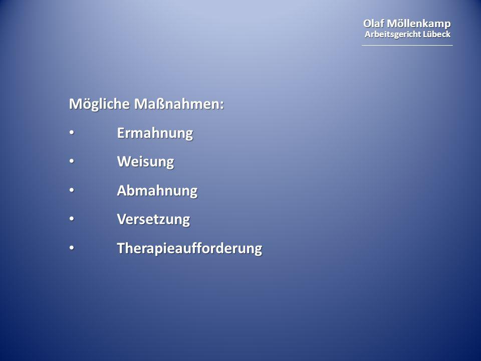 Olaf Möllenkamp Arbeitsgericht Lübeck Mögliche Maßnahmen: Ermahnung Ermahnung Weisung Weisung Abmahnung Abmahnung Versetzung Versetzung Therapieaufforderung Therapieaufforderung