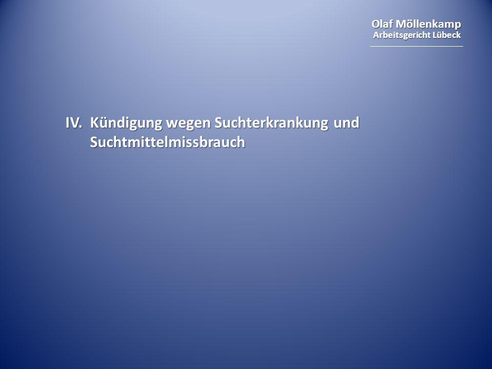 Olaf Möllenkamp Arbeitsgericht Lübeck IV. Kündigung wegen Suchterkrankung und Suchtmittelmissbrauch