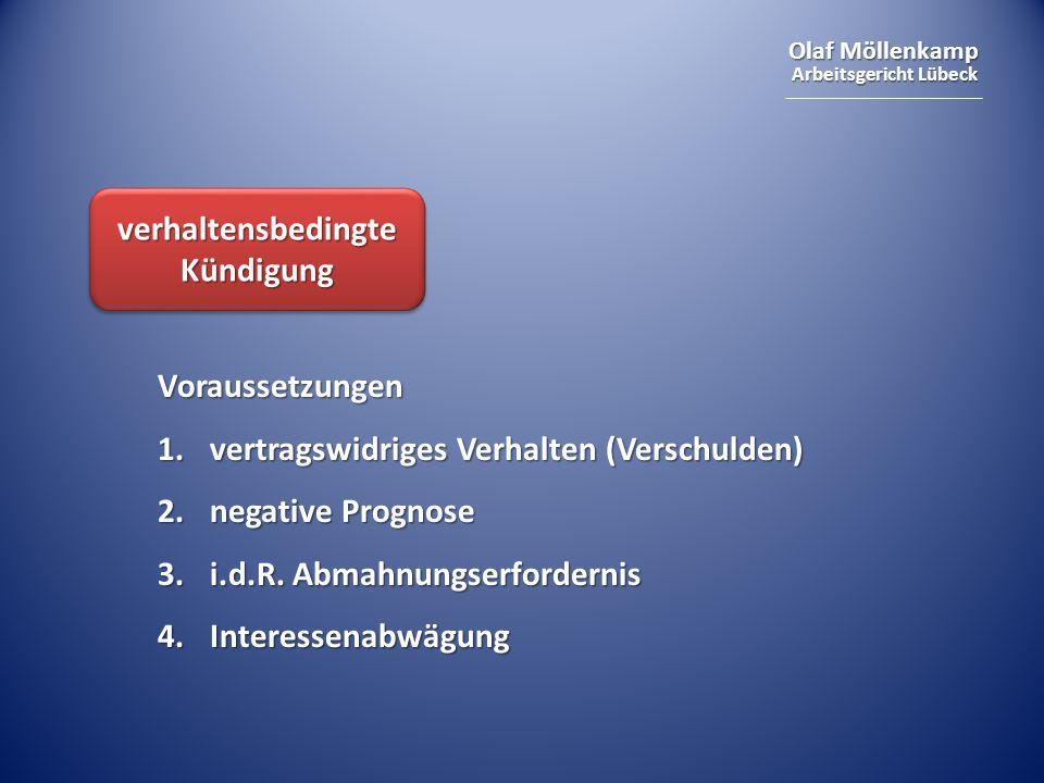 Olaf Möllenkamp Arbeitsgericht Lübeck verhaltensbedingte Kündigung Voraussetzungen 1.vertragswidriges Verhalten (Verschulden) 2.negative Prognose 3.i.d.R.