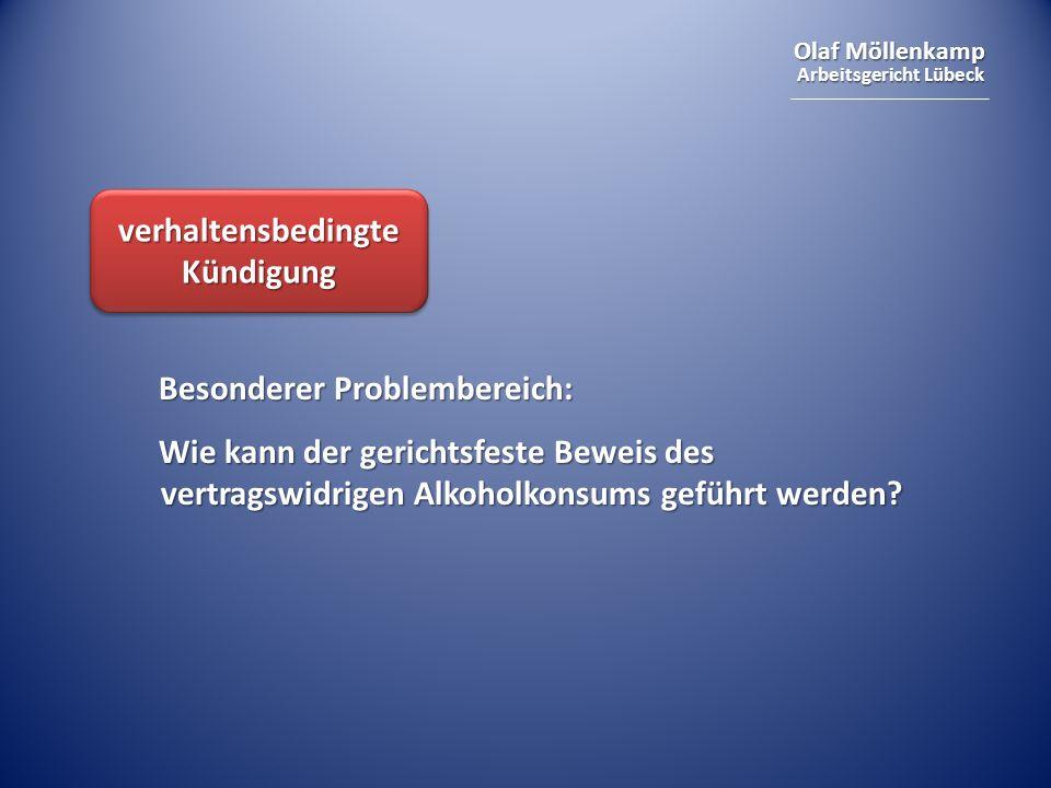 Olaf Möllenkamp Arbeitsgericht Lübeck verhaltensbedingte Kündigung Besonderer Problembereich: Wie kann der gerichtsfeste Beweis des vertragswidrigen Alkoholkonsums geführt werden?